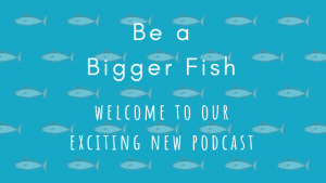 Be a Bigger Fish Welcome Episode