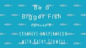 Be a Bigger Fish with Kathy Stowell
