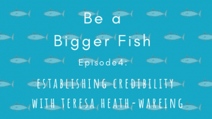 Be a Bigger Fish podcast with Teresa Heath-Wareing