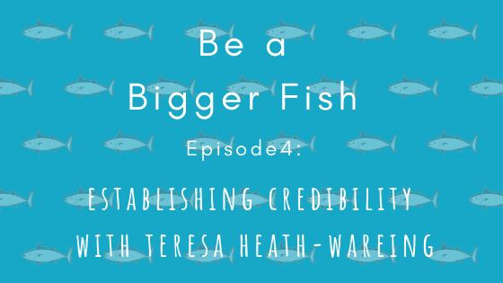 04 Establishing Credibility with Teresa Heath-Wareing