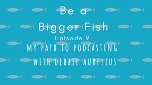 Debbie Aurelius My Path to Podcasting