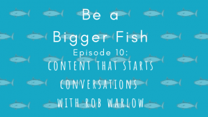 Be a Bigger Fish title Content That Starts Conversations