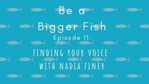 Be a Bigger Fish Episode 11 with Nadia Finer title image