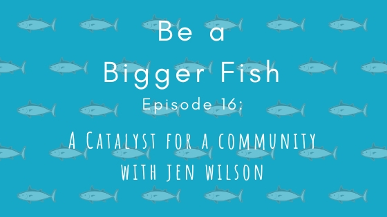 16 A Catalyst for a Community with Jen Wilson