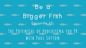 15 The Potential of Podcasting for PR with Paul Sutton