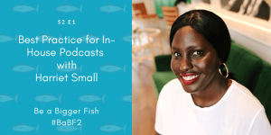 Best Practice for In-house Podcasts with Harriet Small. S2 Ep1