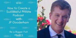 How to Create a Successful Private Podcast with JP Gooderham S2 Ep3