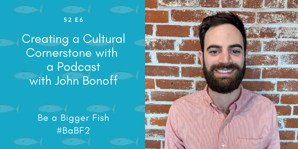 Creating a Cultural Cornerstone with a Podcast with John Bonoff S2 Ep6