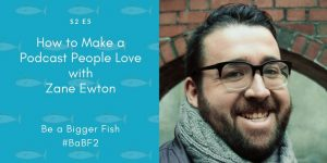 How to Make a Podcast People Love with Zane Ewton S2 Ep5